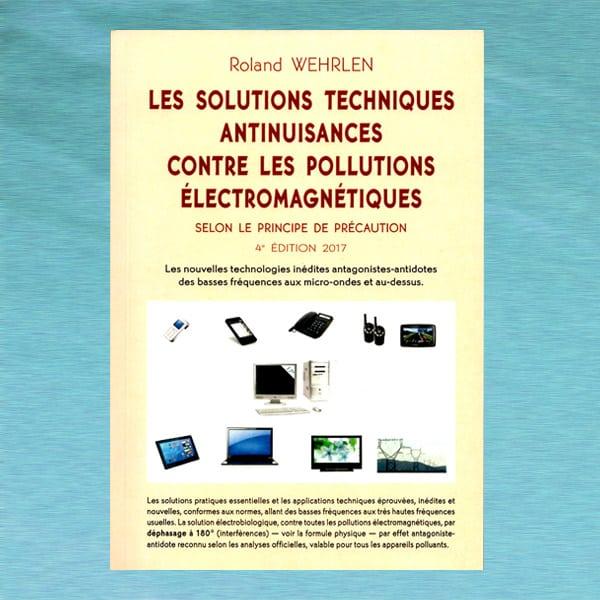 Les solutions techniques antinuisances contre les pollutions électromagnétiques de Roland Wehrlen